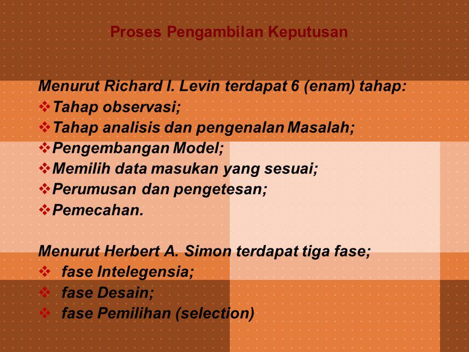 Proses Pengambilan Keputusan Menurut Richard I. Levin terdapat 6 (enam) tahap:  Tahap observasi;  Tahap analisis dan pengenalan Masalah;  Pengemban