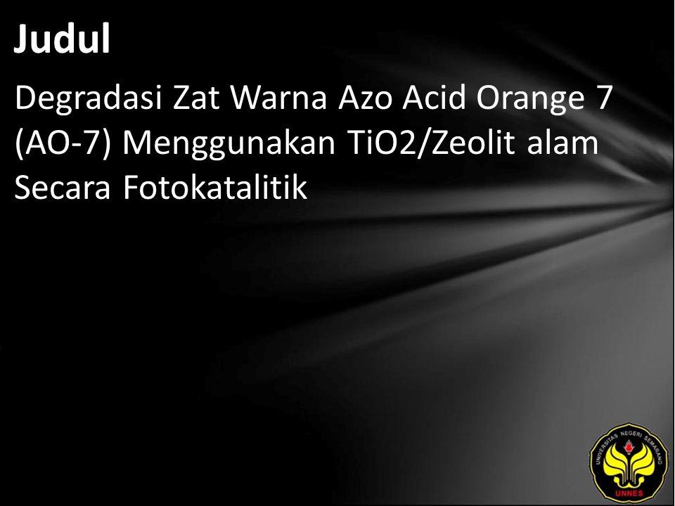 Judul Degradasi Zat Warna Azo Acid Orange 7 (AO-7) Menggunakan TiO2/Zeolit alam Secara Fotokatalitik