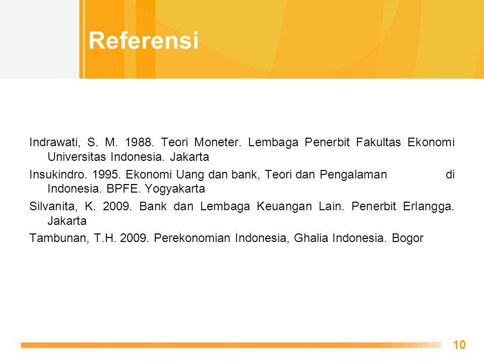 Free Powerpoint Templates 10 Indrawati, S. M. 1988. Teori Moneter. Lembaga Penerbit Fakultas Ekonomi Universitas Indonesia. Jakarta Insukindro. 1995.