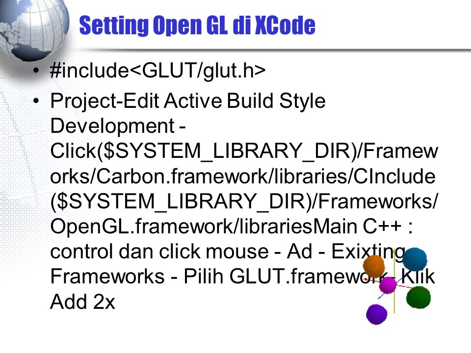 Setting Open GL di XCode #include Project-Edit Active Build Style Development - Click($SYSTEM_LIBRARY_DIR)/Framew orks/Carbon.framework/libraries/CInc