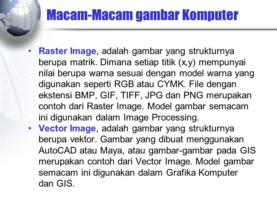 Macam-Macam gambar Komputer Raster Image, adalah gambar yang strukturnya berupa matrik.