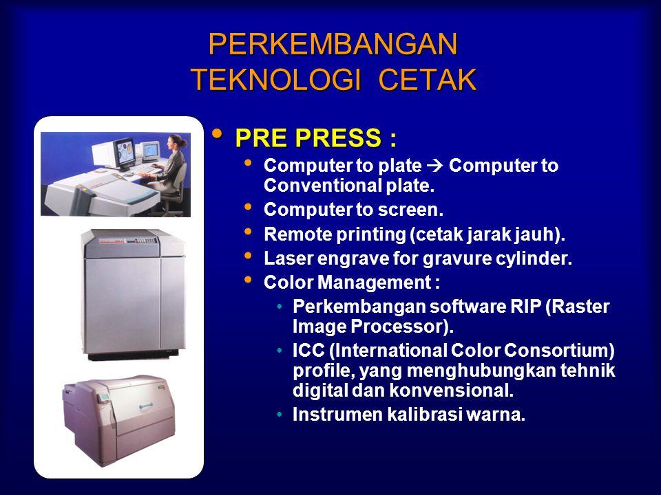 FAKTOR PENDORONG INDUSTRI CETAK 1.Perkembangan tehnologi cetak, baik pre press – press dan post press. 2.Pemahaman tentang nilai tambah dalam desain k