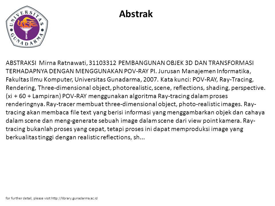 Abstrak ABSTRAKSI Mirna Ratnawati, 31103312 PEMBANGUNAN OBJEK 3D DAN TRANSFORMASI TERHADAPNYA DENGAN MENGGUNAKAN POV-RAY PI. Jurusan Manajemen Informa