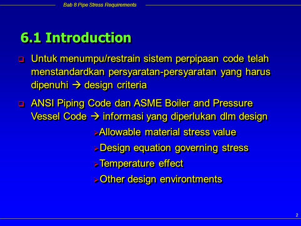 Bab 8 Pipe Stress Requirements 2 6.1 Introduction  Untuk menumpu/restrain sistem perpipaan code telah menstandardkan persyaratan-persyaratan yang har