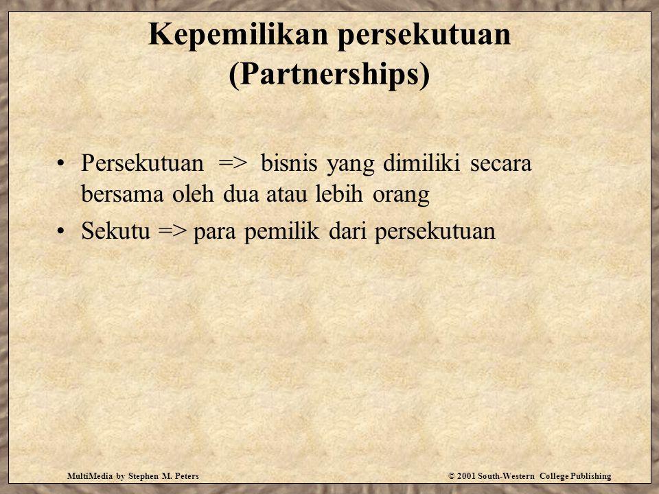 Kepemilikan persekutuan (Partnerships) Persekutuan => bisnis yang dimiliki secara bersama oleh dua atau lebih orang Sekutu => para pemilik dari persekutuan MultiMedia by Stephen M.