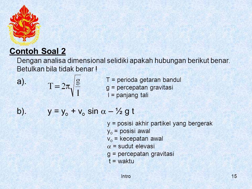 Intro15 Dengan analisa dimensional selidiki apakah hubungan berikut benar. Betulkan bila tidak benar ! a). T = perioda getaran bandul g = percepatan g