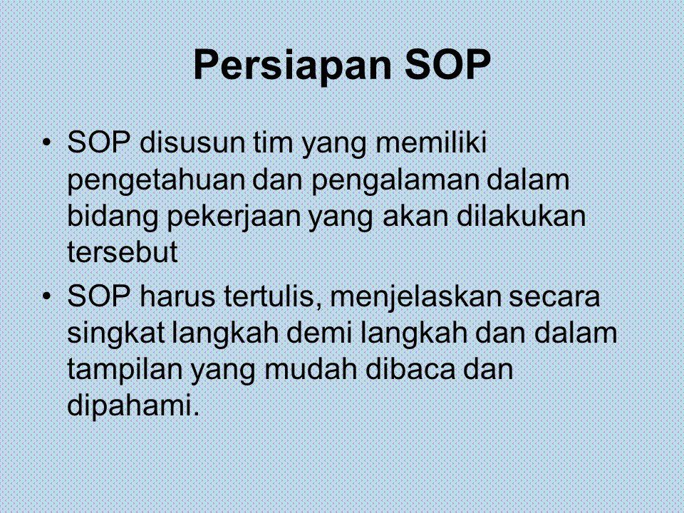 Persiapan SOP SOP disusun tim yang memiliki pengetahuan dan pengalaman dalam bidang pekerjaan yang akan dilakukan tersebut SOP harus tertulis, menjela