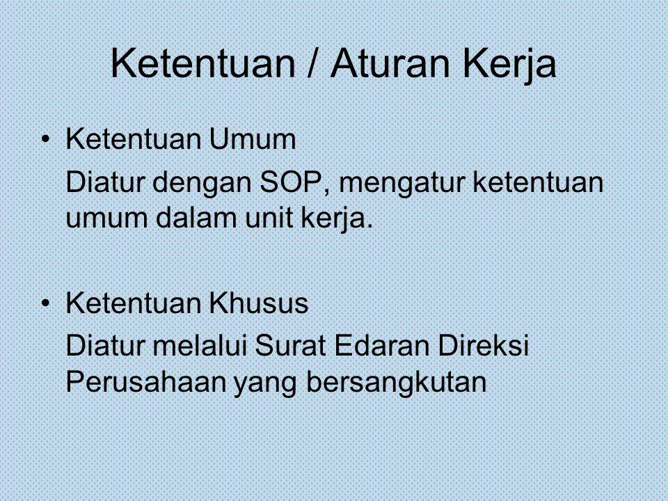Ketentuan / Aturan Kerja Ketentuan Umum Diatur dengan SOP, mengatur ketentuan umum dalam unit kerja. Ketentuan Khusus Diatur melalui Surat Edaran Dire