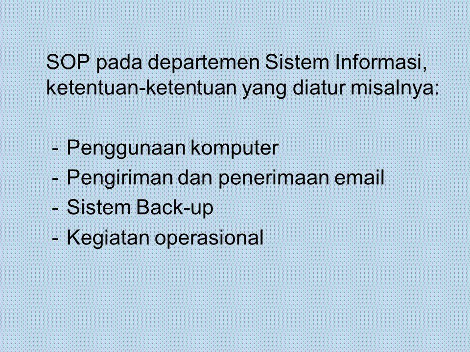 SOP pada departemen Sistem Informasi, ketentuan-ketentuan yang diatur misalnya: -Penggunaan komputer -Pengiriman dan penerimaan email -Sistem Back-up