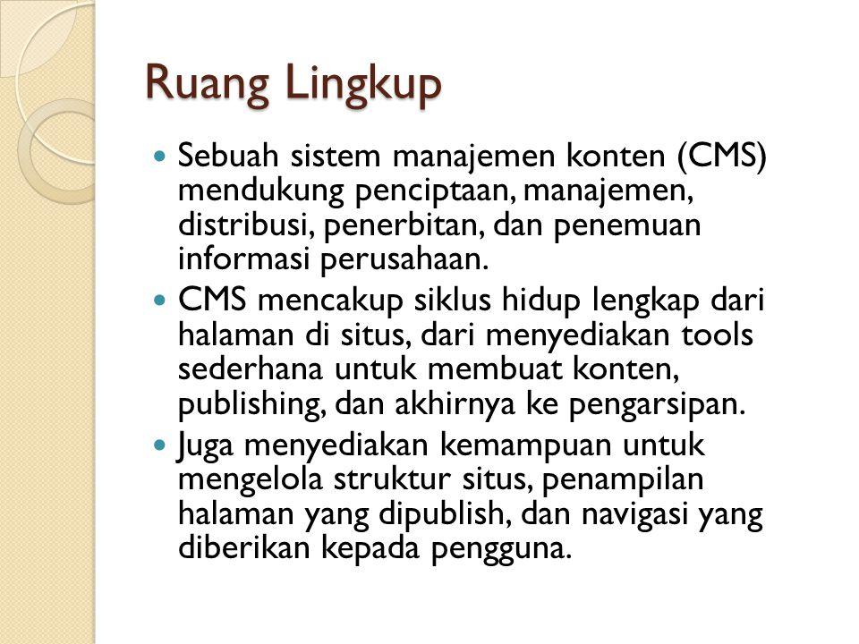 Ruang Lingkup Sebuah sistem manajemen konten (CMS) mendukung penciptaan, manajemen, distribusi, penerbitan, dan penemuan informasi perusahaan.