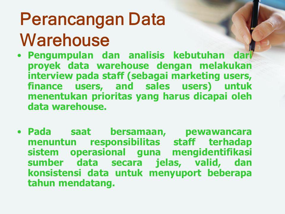 Perancangan Data Warehouse Pengumpulan dan analisis kebutuhan dari proyek data warehouse dengan melakukan interview pada staff (sebagai marketing user