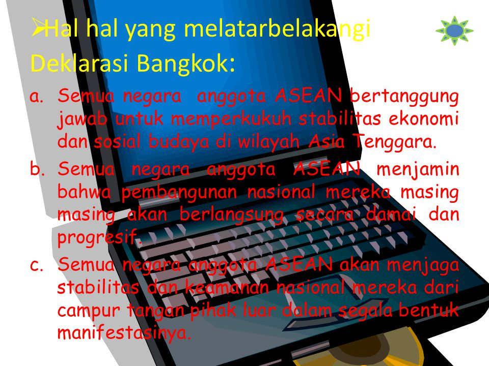  Hal hal yang melatarbelakangi Deklarasi Bangkok : a.Semua negara anggota ASEAN bertanggung jawab untuk memperkukuh stabilitas ekonomi dan sosial budaya di wilayah Asia Tenggara.
