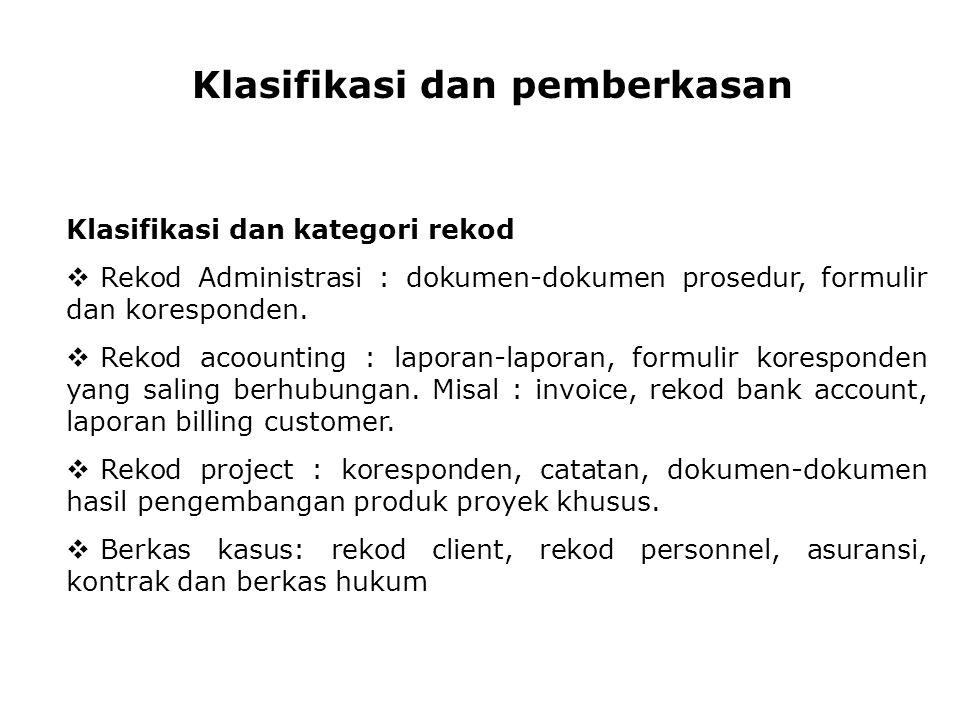 Klasifikasi dan pemberkasan Klasifikasi dan kategori rekod  Rekod Administrasi : dokumen-dokumen prosedur, formulir dan koresponden.