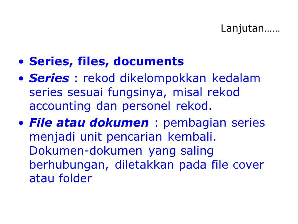 Lanjutan…… Series, files, documents Series : rekod dikelompokkan kedalam series sesuai fungsinya, misal rekod accounting dan personel rekod.