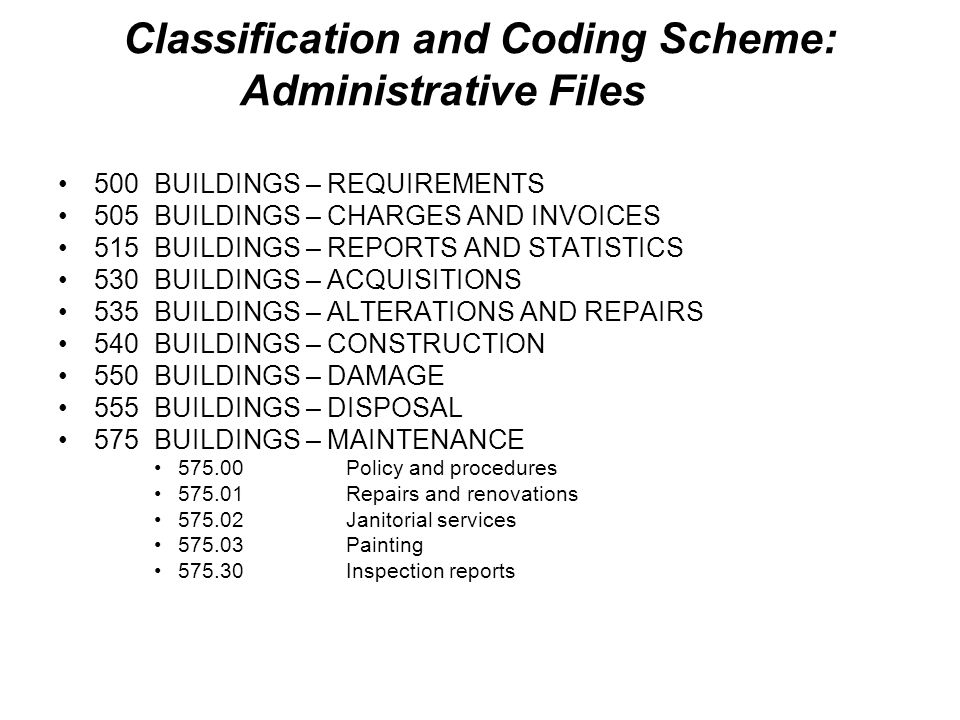 Classification and Coding Scheme: Administrative Files 500BUILDINGS – REQUIREMENTS 505BUILDINGS – CHARGES AND INVOICES 515BUILDINGS – REPORTS AND STAT