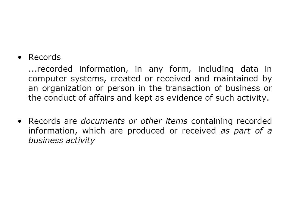 Records...recorded information, in any form, including data in computer systems, created or received and maintained by an organization or person in th