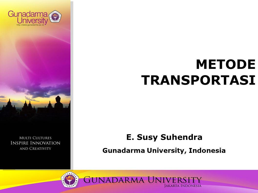 E. Susy Suhendra Gunadarma University, Indonesia METODE TRANSPORTASI