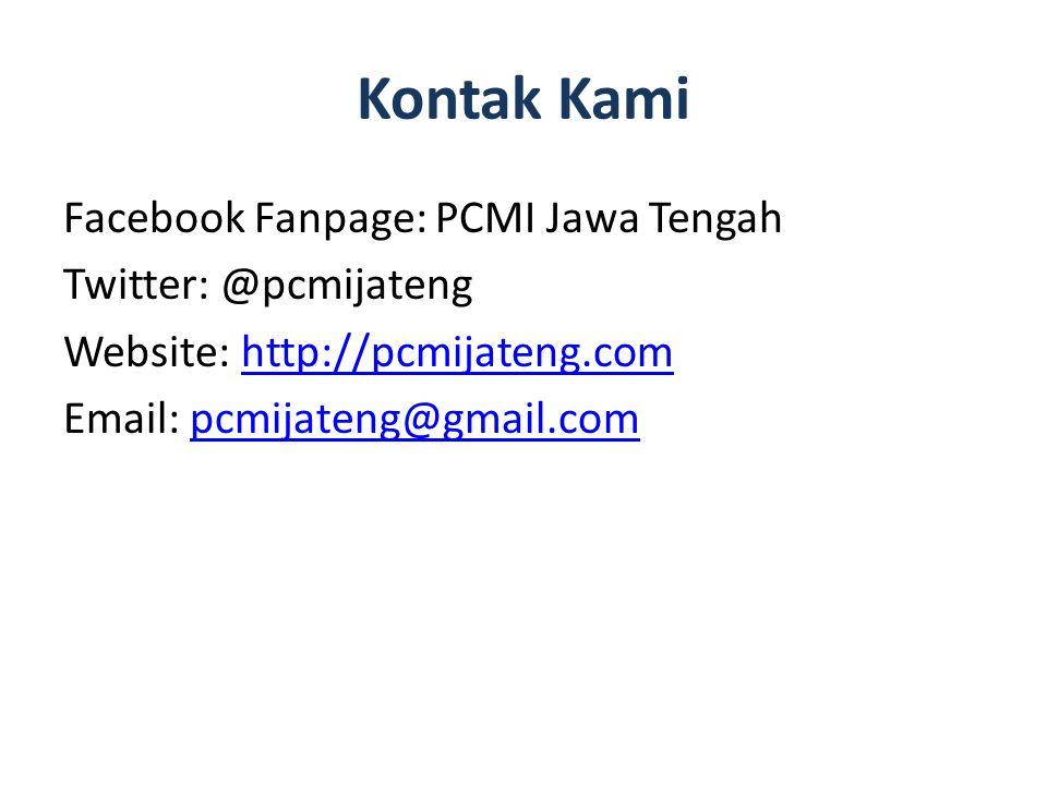 Kontak Kami Facebook Fanpage: PCMI Jawa Tengah Twitter: @pcmijateng Website: http://pcmijateng.comhttp://pcmijateng.com Email: pcmijateng@gmail.compcm
