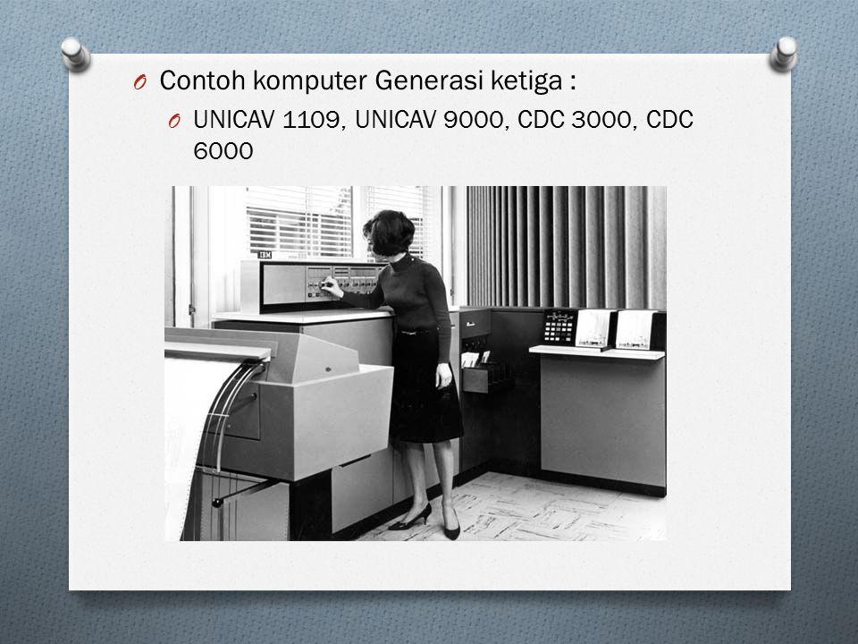 O Contoh komputer Generasi ketiga : O UNICAV 1109, UNICAV 9000, CDC 3000, CDC 6000