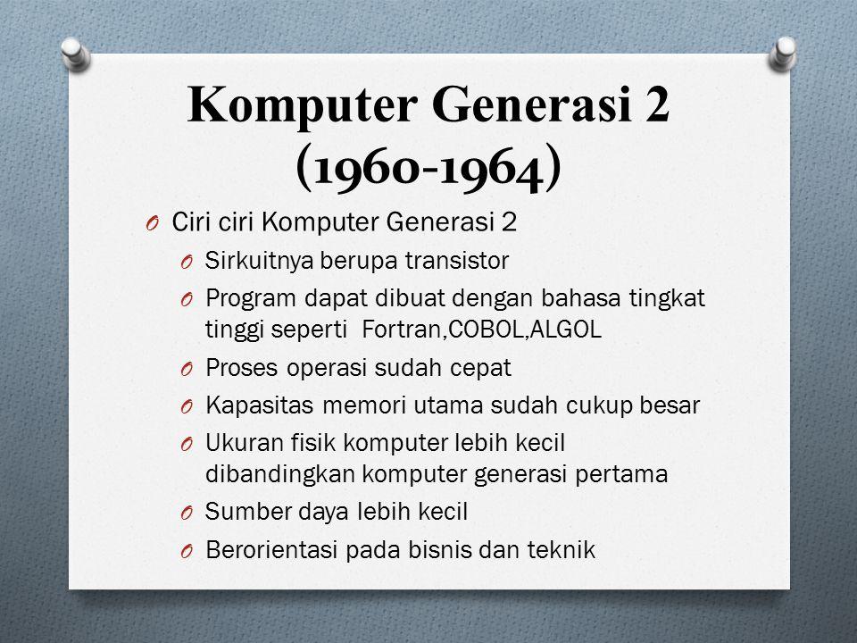 Komputer Generasi 2 (1960-1964) O Ciri ciri Komputer Generasi 2 O Sirkuitnya berupa transistor O Program dapat dibuat dengan bahasa tingkat tinggi sep