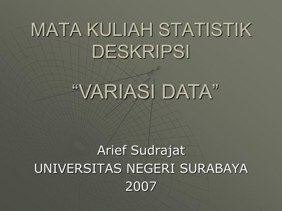 INTERPRETASI DEVIASI STANDARD  BAHWA :  68% DARI SELURUH DATA AKAN TERLETAK DI ANTARA -1 SAMPAI +1 DEVIASI STANDAR  HAL INI BERARTI 68% DARI JUMLAH DATA ATAU 68% X 100 = 68 DATA AKAN TERLETAK DI ANTARA:  X-1.S =95,3 – 1 X 8,13 =87,17  SAMPAI  X+1.S =95,3 + 1 X 8,13 =103,43   DENGAN KATA LAIN DARI 100 RESPONDEN SAMPEL, 68 ORANG DIPERKIRAKAN BERADA PADA NILAI 87 SAMPAI 103