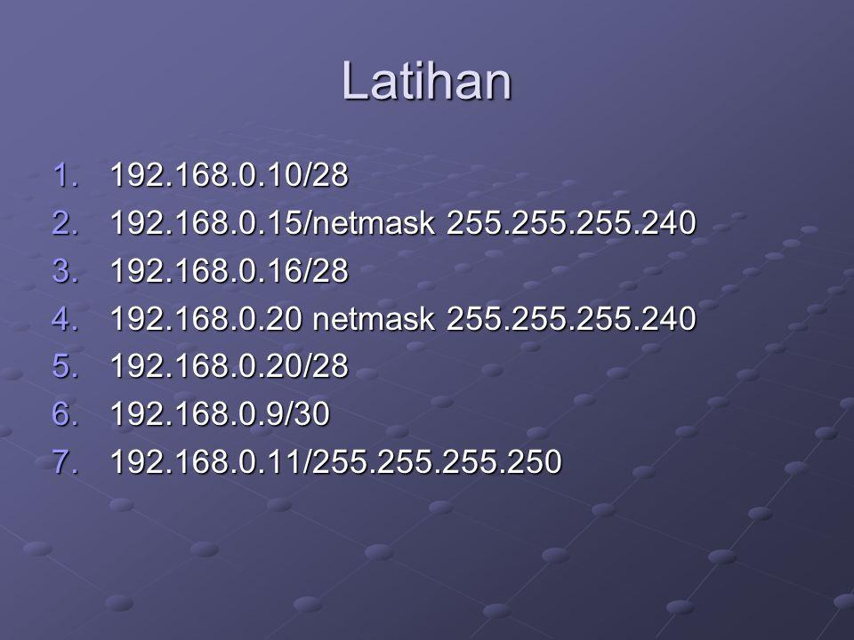 Latihan 1.192.168.0.10/28 2.192.168.0.15/netmask 255.255.255.240 3.192.168.0.16/28 4.192.168.0.20 netmask 255.255.255.240 5.192.168.0.20/28 6.192.168.