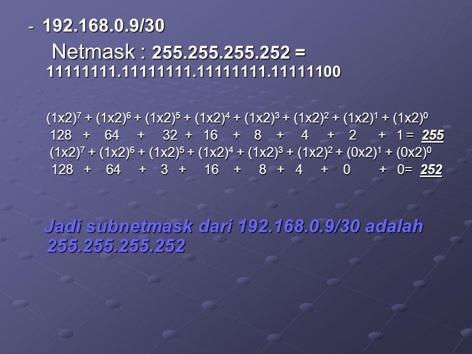 - 192.168.0.9/30 Netmask : 255.255.255.252 = 11111111.11111111.11111111.11111100 Netmask : 255.255.255.252 = 11111111.11111111.11111111.11111100 (1x2)