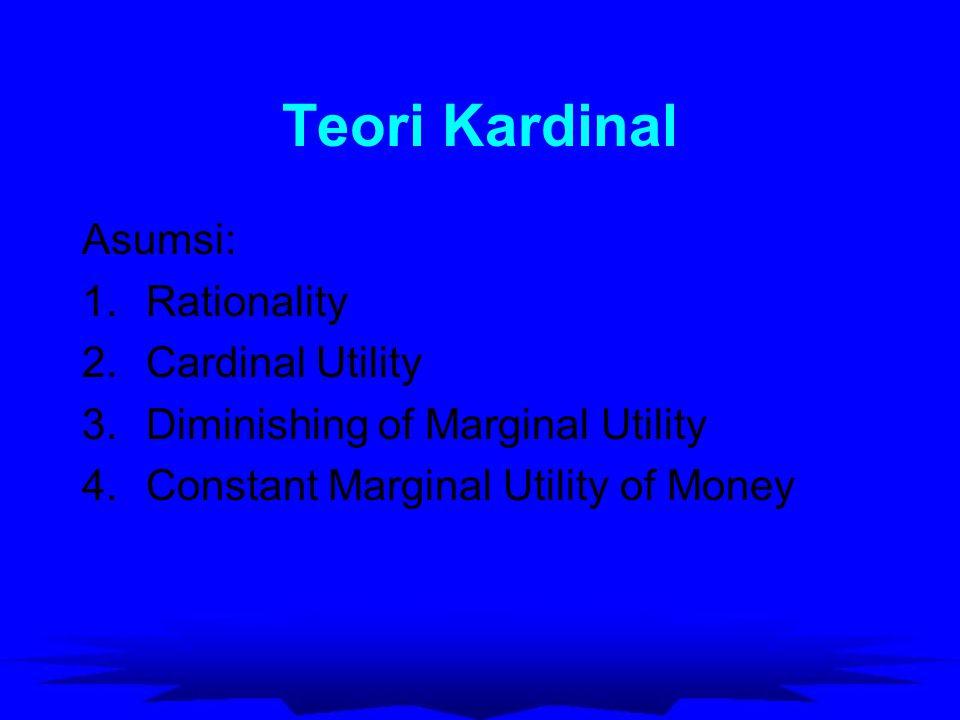 Teori Kardinal Total Kepuasan (total utility) merupakan fungsi dari sejumlah barang X dan Y yang dikonsumsi Marginal Utility adalah tambahan kepuasan atas tambahan 1 unit barang yang dikonsumsi TU = f ( X, Y )  TU  TU MU x = MU y =  X  Y