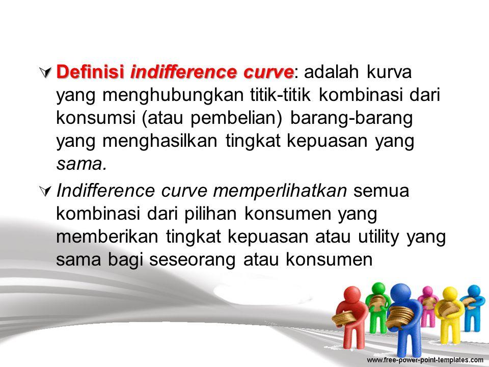 17 Pendekatan Indifference Curve Indifference Curve  Dengan cara kedua, yaitu mendasari penentuan tingkat kepuasan menggunakan metode ordinal; tingka