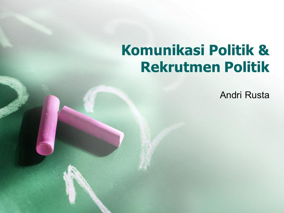Komunikasi Politik & Rekrutmen Politik Andri Rusta