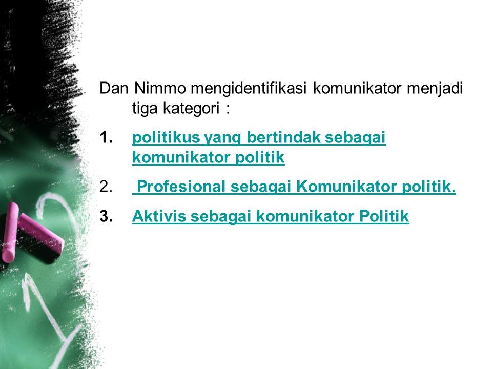 Dan Nimmo mengidentifikasi komunikator menjadi tiga kategori : 1.politikus yang bertindak sebagai komunikator politikpolitikus yang bertindak sebagai