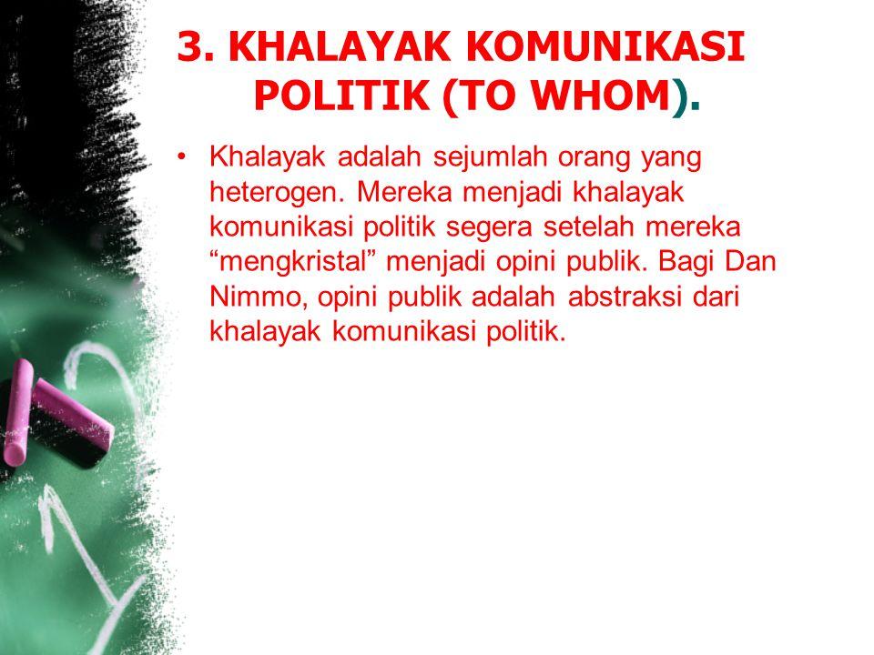 3. KHALAYAK KOMUNIKASI POLITIK (TO WHOM). Khalayak adalah sejumlah orang yang heterogen. Mereka menjadi khalayak komunikasi politik segera setelah mer