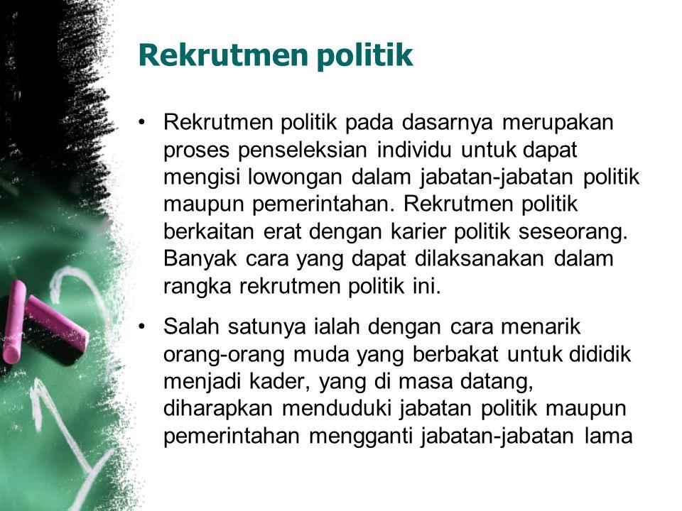 Rekrutmen politik Rekrutmen politik pada dasarnya merupakan proses penseleksian individu untuk dapat mengisi lowongan dalam jabatan-jabatan politik ma