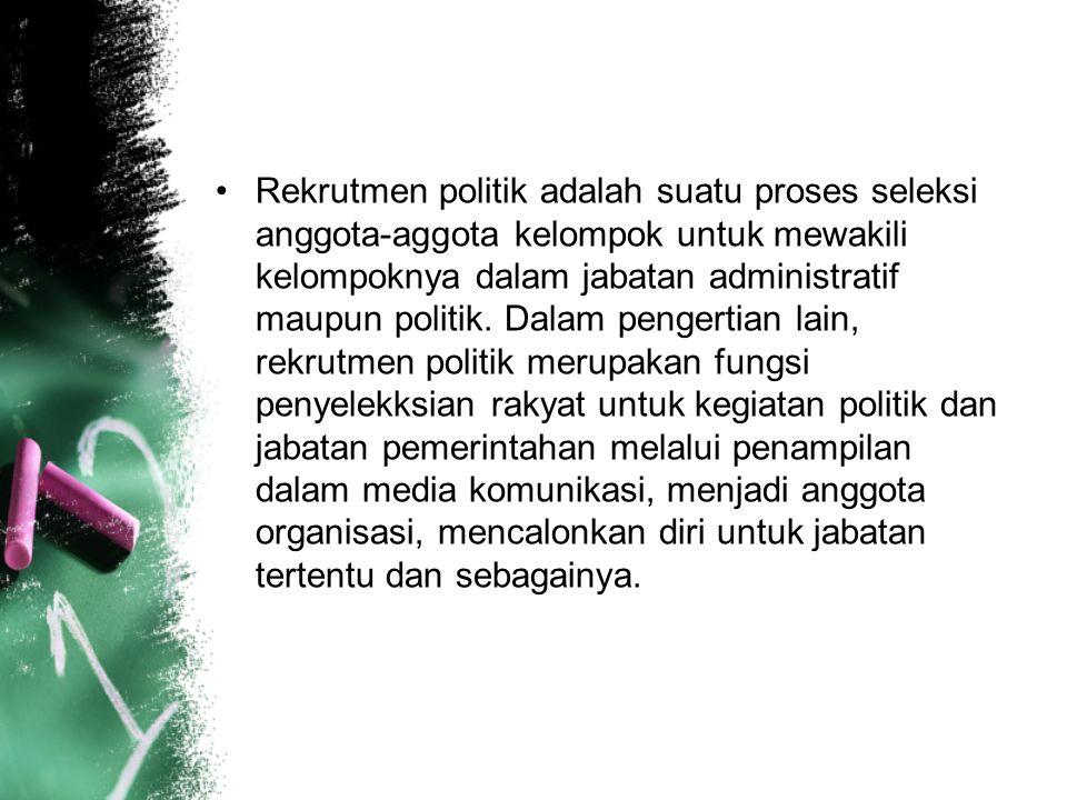 Rekrutmen politik adalah suatu proses seleksi anggota-aggota kelompok untuk mewakili kelompoknya dalam jabatan administratif maupun politik. Dalam pen