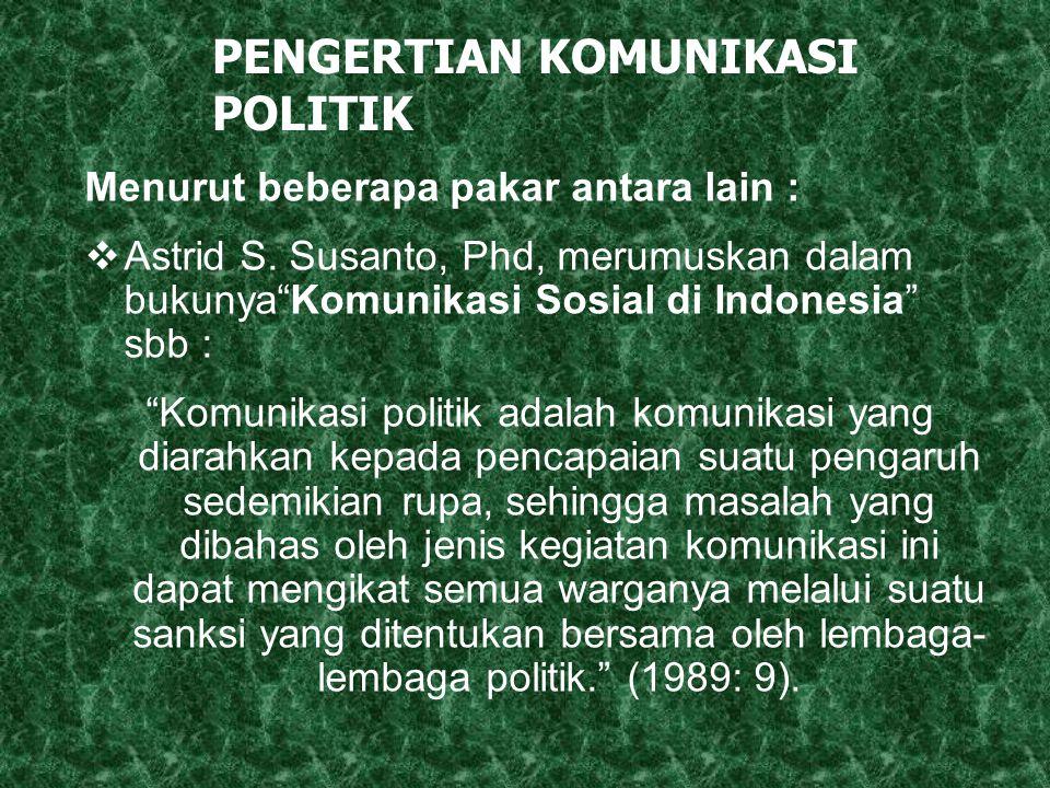 """PENGERTIAN KOMUNIKASI POLITIK Menurut beberapa pakar antara lain :  Astrid S. Susanto, Phd, merumuskan dalam bukunya""""Komunikasi Sosial di Indonesia"""""""