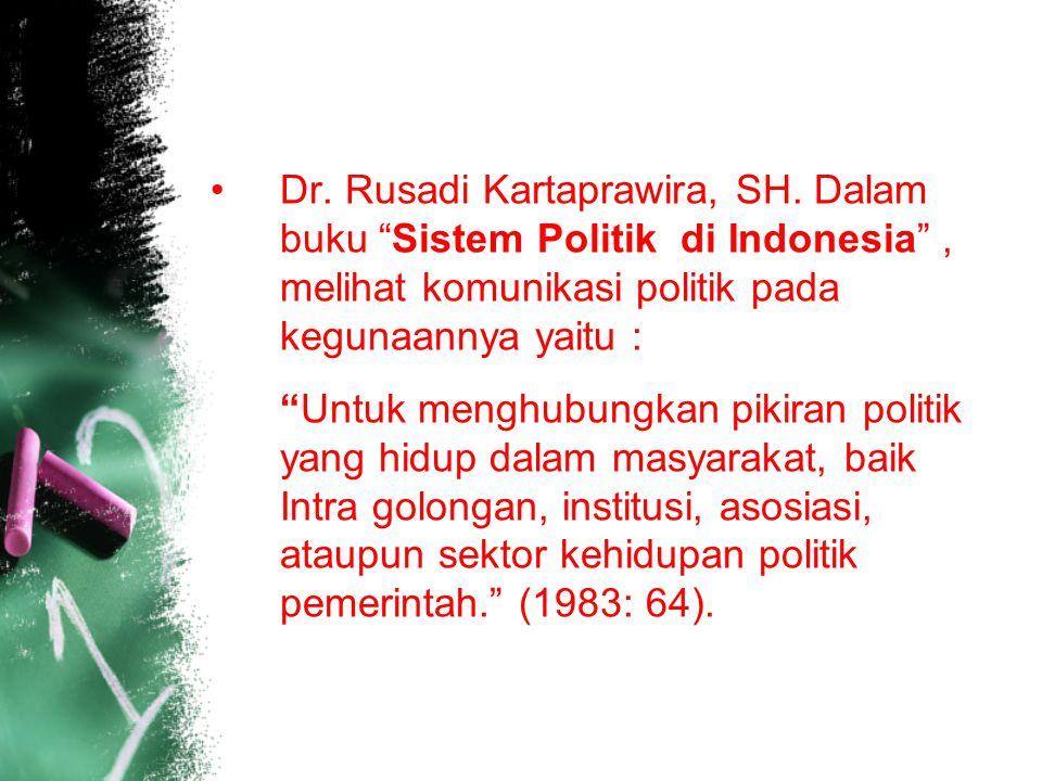 """Dr. Rusadi Kartaprawira, SH. Dalam buku """"Sistem Politik di Indonesia"""", melihat komunikasi politik pada kegunaannya yaitu : """"Untuk menghubungkan pikira"""