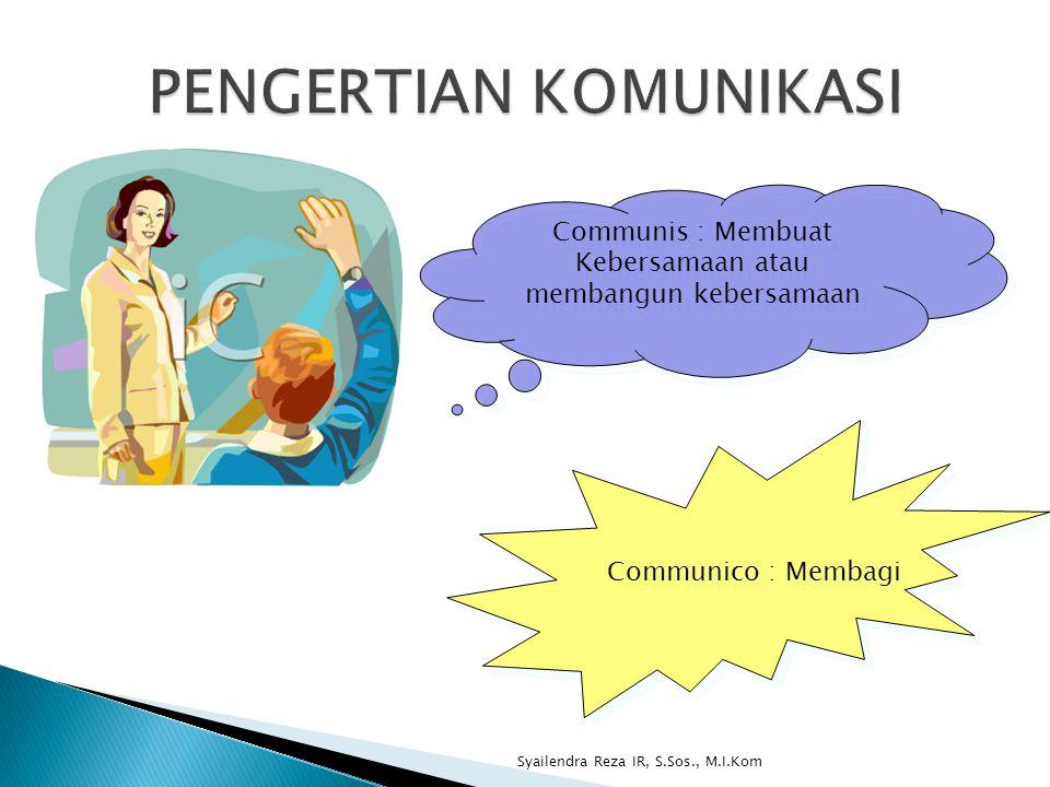 Syailendra Reza IR, S.Sos., M.I.Kom Communis : Membuat Kebersamaan atau membangun kebersamaan Communico : Membagi