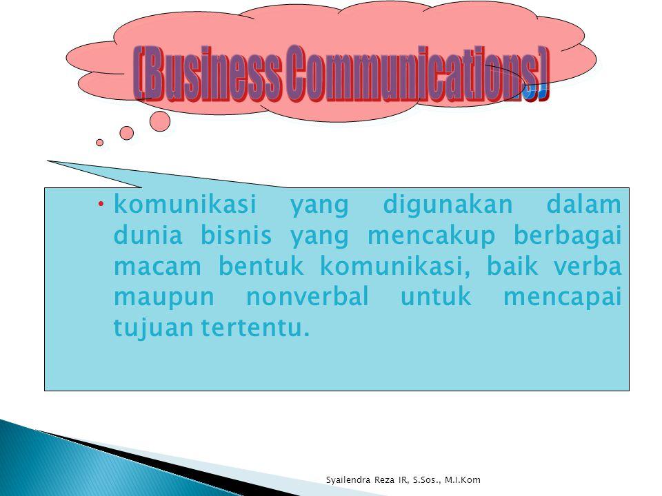  komunikasi yang digunakan dalam dunia bisnis yang mencakup berbagai macam bentuk komunikasi, baik verba maupun nonverbal untuk mencapai tujuan terte
