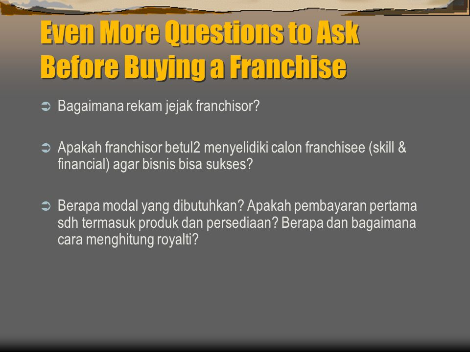 Even More Questions to Ask Before Buying a Franchise  Bagaimana rekam jejak franchisor.