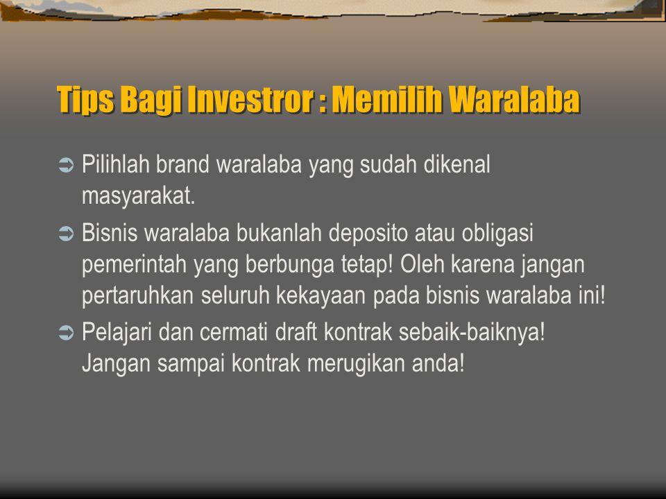 Tips Bagi Investror : Memilih Waralaba  Pilihlah brand waralaba yang sudah dikenal masyarakat.