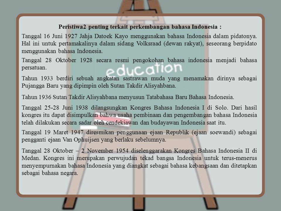 Peristiwa2 penting terkait perkembangan bahasa Indonesia : Tanggal 16 Juni 1927 Jahja Datoek Kayo menggunakan bahasa Indonesia dalam pidatonya. Hal in