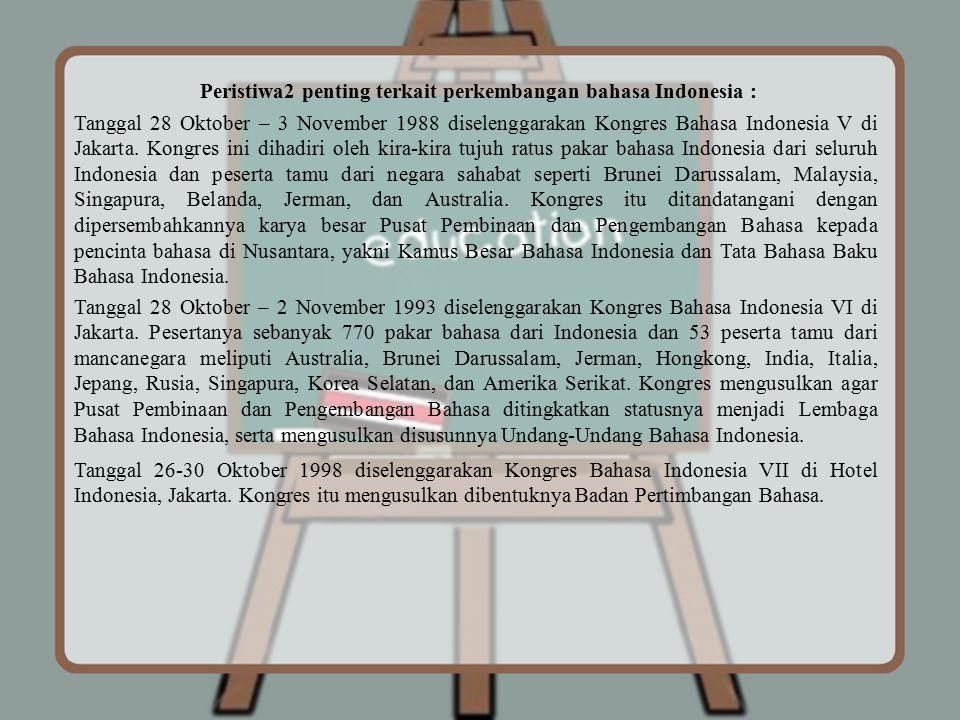 Peristiwa2 penting terkait perkembangan bahasa Indonesia : Tanggal 28 Oktober – 3 November 1988 diselenggarakan Kongres Bahasa Indonesia V di Jakarta.