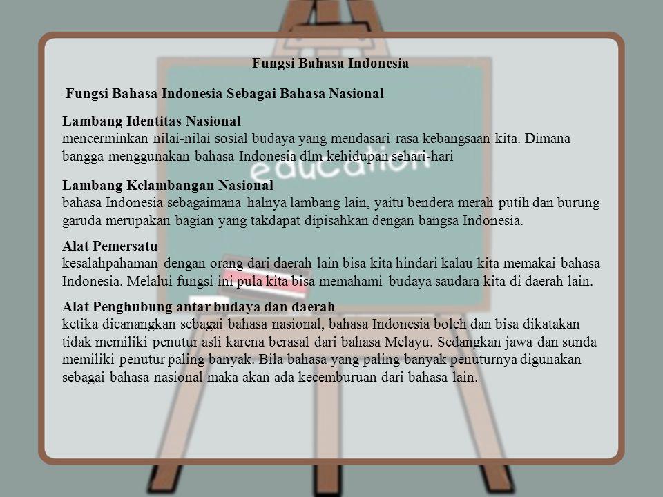 Fungsi Bahasa Indonesia Fungsi Bahasa Indonesia Sebagai Bahasa Nasional Lambang Identitas Nasional mencerminkan nilai-nilai sosial budaya yang mendasa
