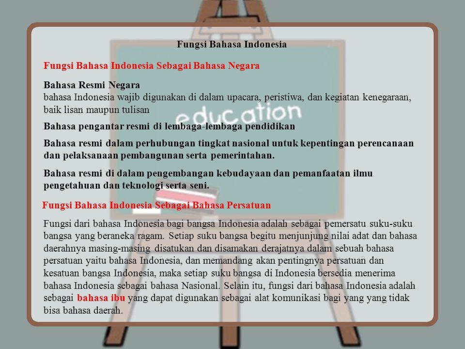 Fungsi Bahasa Indonesia Fungsi Bahasa Indonesia Sebagai Bahasa Negara Bahasa Resmi Negara bahasa Indonesia wajib digunakan di dalam upacara, peristiwa