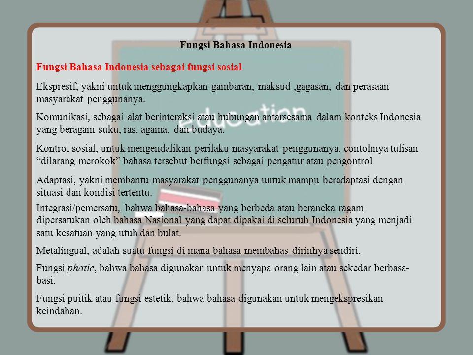Fungsi Bahasa Indonesia Fungsi Bahasa Indonesia sebagai fungsi sosial Ekspresif, yakni untuk menggungkapkan gambaran, maksud,gagasan, dan perasaan mas