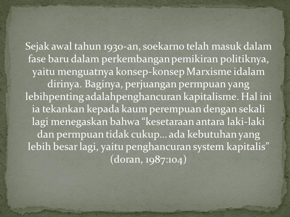 Sejak awal tahun 1930-an, soekarno telah masuk dalam fase baru dalam perkembangan pemikiran politiknya, yaitu menguatnya konsep-konsep Marxisme idalam