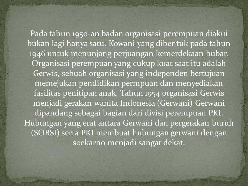 Pada tahun 1950-an badan organisasi perempuan diakui bukan lagi hanya satu. Kowani yang dibentuk pada tahun 1946 untuk menunjang perjuangan kemerdekaa