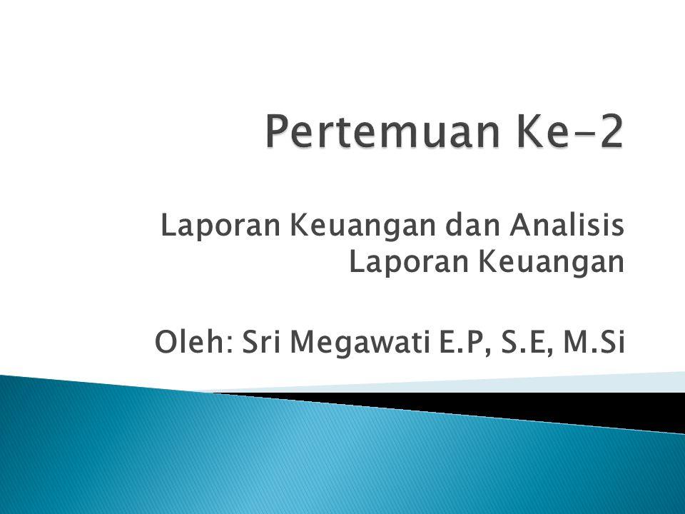 Laporan Keuangan dan Analisis Laporan Keuangan Oleh: Sri Megawati E.P, S.E, M.Si