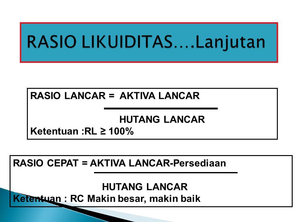 RASIO LANCAR = AKTIVA LANCAR HUTANG LANCAR Ketentuan :RL ≥ 100% RASIO CEPAT = AKTIVA LANCAR-Persediaan HUTANG LANCAR Ketentuan : RC Makin besar, makin