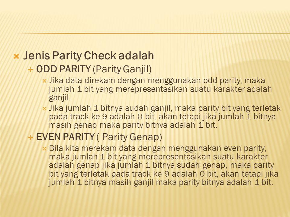 Jenis Parity Check adalah  ODD PARITY (Parity Ganjil)  Jika data direkam dengan menggunakan odd parity, maka jumlah 1 bit yang merepresentasikan s